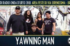 Lunedì 13 agosto 2018: Yawning Man.